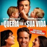 Eu Queria Ter a Sua Vida (2011) Dublado Bluray 720p Download Torrent