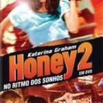 Honey 2 – No Ritmo dos Seus Sonhos – BluRay 1080p Dublado Torrent Download (2011)