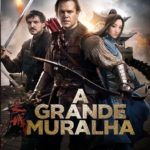 A Grande Muralha (2017) BluRay 720p e 1080p 5.1 Dublado / Dual Áudio – Torrent Download