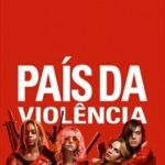 País da Violência Torrent (2019) Dual Áudio 5.1 / Dublado BluRay 720p | 1080p – Download